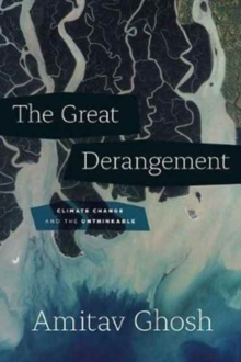 The Great Derangement : Climate Change and the Unthinkable, Paperback Book