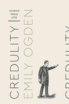 Credulity : A Cultural History of Us Mesmerism, Paperback / softback Book