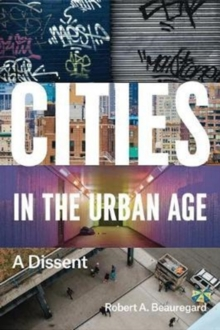 Cities in the Urban Age : A Dissent, Paperback Book