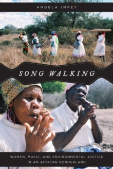 Song Walking : Women, Music, and Environmental Justice in an African Borderland, Hardback Book