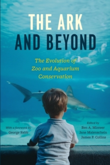 The Ark and Beyond : The Evolution of Zoo and Aquarium Conservation, Paperback / softback Book