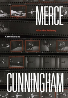 Merce Cunningham : After the Arbitrary, Hardback Book