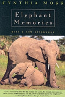 Elephant Memories : Thirteen Years in the Life of an Elephant Family, Paperback Book