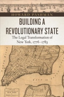 Building a Revolutionary State : The Legal Transformation of New York, 1776-1783, Paperback Book