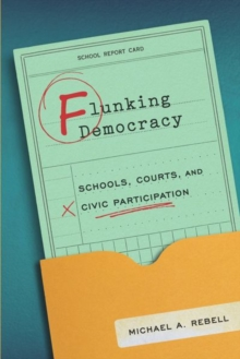 Flunking Democracy : Schools, Courts, and Civic Participation, Hardback Book
