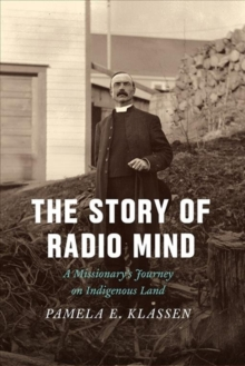 The Story of Radio Mind : A Missionary's Journey on Indigenous Land, Paperback / softback Book