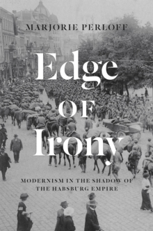 Edge of Irony : Modernism in the Shadow of the Habsburg Empire, Paperback Book
