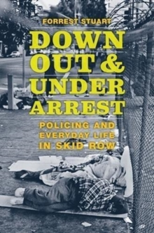 Down, Out, and Under Arrest : Policing and Everyday Life in Skid Row, Paperback / softback Book