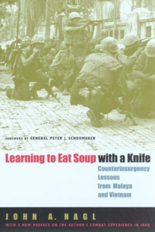 Learning to Eat Soup with a Knife : Counterinsurgency Lessons from Malaya and Vietnam, Paperback / softback Book
