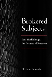 Brokered Subjects : Sex, Trafficking, and the Politics of Freedom, Paperback / softback Book