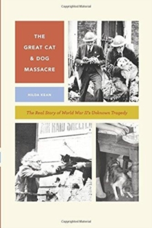 The Great Cat and Dog Massacre : The Real Story of World War Two's Unknown Tragedy, Paperback / softback Book