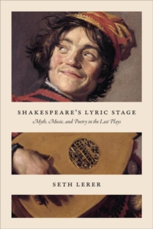 Shakespeare's Lyric Stage : Myth, Music, and Poetry in the Last Plays, Hardback Book