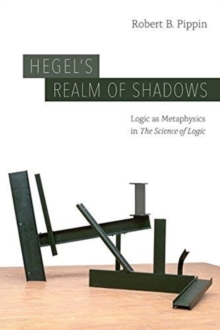 "Hegel's Realm of Shadows : Logic as Metaphysics in ""the Science of Logic"", Hardback Book"