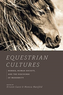 Equestrian Cultures : Horses, Human Society, and the Discourse of Modernity, Paperback / softback Book