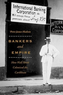 Bankers and Empire : How Wall Street Colonized the Caribbean, Paperback / softback Book
