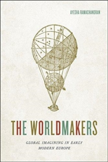 The Worldmakers : Global Imagining in Early Modern Europe, Paperback / softback Book