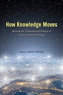How Knowledge Moves : Writing the Transnational History of Science and Technology, Paperback / softback Book