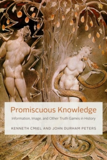 Promiscuous Knowledge : Information, Image, and Other Truth Games in History, Hardback Book