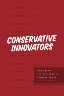 Conservative Innovators : How States Are Challenging Federal Power, Hardback Book