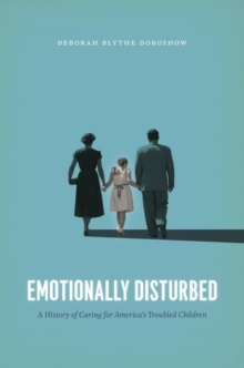 Emotionally Disturbed : A History of Caring for America's Troubled Children, Hardback Book