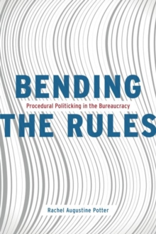 Bending the Rules : Procedural Politicking in the Bureaucracy, Hardback Book