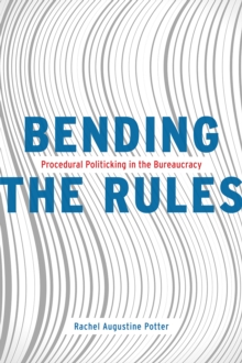 Bending the Rules : Procedural Politicking in the Bureaucracy, Paperback / softback Book