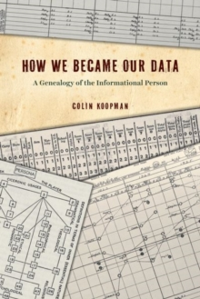 How We Became Our Data : A Genealogy of the Informational Person, Hardback Book