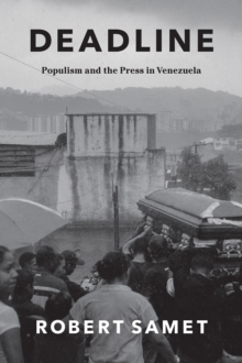 Deadline : Populism and the Press in Venezuela, Paperback / softback Book