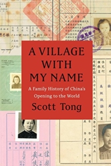 A Village with My Name : A Family History of China's Opening to the World, Paperback / softback Book