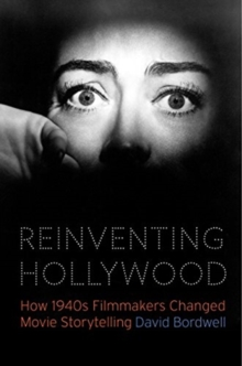 Reinventing Hollywood : How 1940s Filmmakers Changed Movie Storytelling, Paperback / softback Book