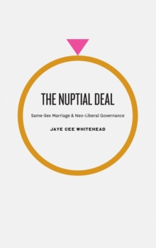 The Nuptial Deal : Same-sex Marriage and Neo-liberal Governance, Hardback Book