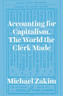 Accounting for Capitalism : The World the Clerk Made, Hardback Book