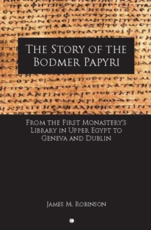 The Story of the Bodmer Papyri : From the First Monastery's Library in Upper Egypt to Geneva and Dublin, Paperback / softback Book
