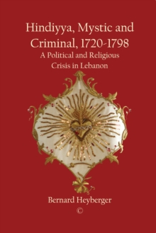 Hindiyya, Mystic and Criminal, 1720-1798 : A Political and Religious Crisis in Lebanon, Paperback / softback Book