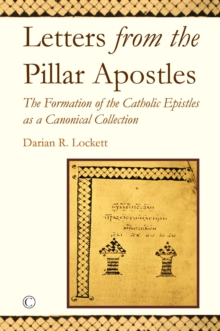 Letters from the Pillar Apostles : The Formation of the Catholic Epistles as a Canonical Collection, Paperback / softback Book