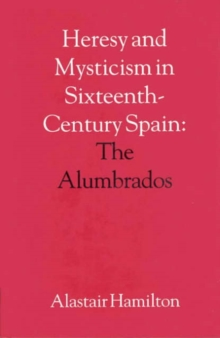 Heresy and Mysticism in Sixteenth-Century Spain : The Alumbrados, Hardback Book