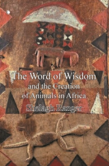 The Word of Wisdom : and the Creation of Animals in Africa, Paperback / softback Book