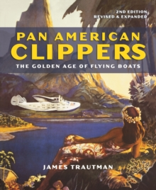 Pan American Clippers : The Golden Age of Flying Boats, Paperback / softback Book