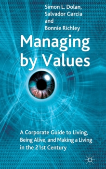 Managing by Values : A Corporate Guide to Living, Being Alive, and Making a Living in the 21st Century, Hardback Book