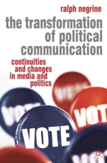 The Transformation of Political Communication : Continuities and Changes in Media and Politics, Paperback / softback Book