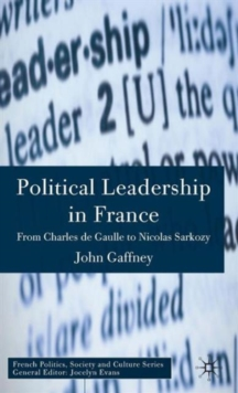 Political Leadership in France : From Charles de Gaulle to Nicolas Sarkozy, Hardback Book