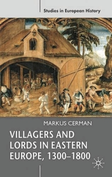 Villagers and Lords in Eastern Europe, 1300-1800, Paperback / softback Book