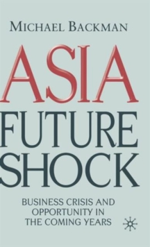 Asia Future Shock : Business Crisis and Opportunity in the Coming Years, Hardback Book