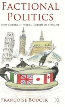 Factional Politics : How Dominant Parties Implode or Stabilize, Hardback Book