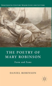 The Poetry of Mary Robinson : Form and Fame, Hardback Book