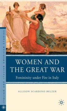 Women and the Great War : Femininity Under Fire in Italy, Hardback Book