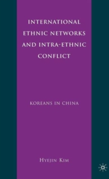 International Ethnic Networks and Intra-Ethnic Conflict : Koreans in China, Hardback Book