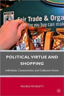 Political Virtue and Shopping : Individuals, Consumerism, and Collective Action, Paperback / softback Book