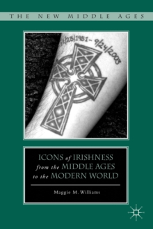 Icons of Irishness from the Middle Ages to the Modern World, Hardback Book