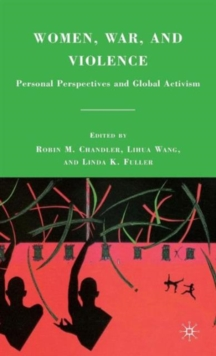 Women, War, and Violence : Personal Perspectives and Global Activism, Hardback Book